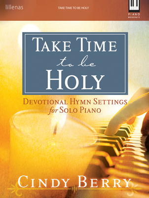 Take Time to Be Holy: Devotional Hymn Settings for Solo Piano - Berry, Cindy (Composer)