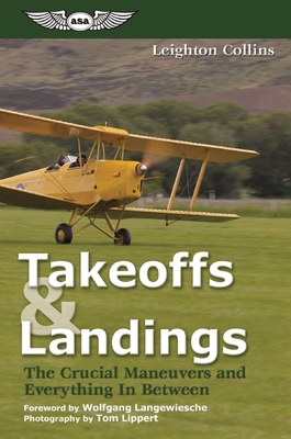 Takeoffs & Landings: The Crucial Maneuvers and Everything in Between - Collins, Leighton, and Lippert, Tom (Photographer), and Langewiesche, Wolfgang, Professor (Foreword by)
