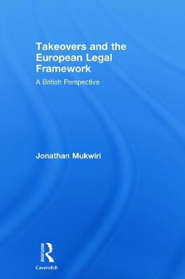 Takeovers and the European Legal Framework: A British Perspective - Mukwiri, Jonathan