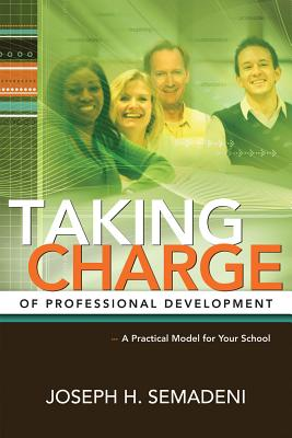 Taking Charge of Professional Development: A Practical Model for Your School - Semadeni, Joseph H
