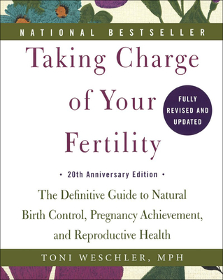 Taking Charge of Your Fertility: 20th Anniversary Edition - Weschler, Toni, M.P.H.