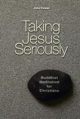 Taking Jesus Seriously: Buddhist Meditation for Christians - Cowan, John