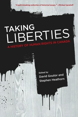 Taking Liberties: A History of Human Rights in Canada - Goutor, David, and Heathorn, Stephen