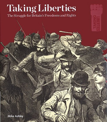 Taking Liberties: The Struggle for Britain's Freedoms and Rights - British Library