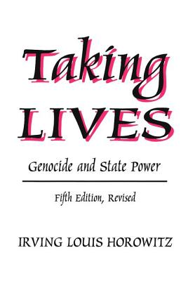 Taking Lives: Genocide and State Power - Horowitz, Irving Louis, and Strauss, Anselm L (Foreword by)