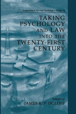 Taking Psychology and Law Into the Twenty-First Century - Ogloff, James R P