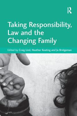 Taking Responsibility, Law and the Changing Family - Keating, Heather, and Lind, Craig (Editor)