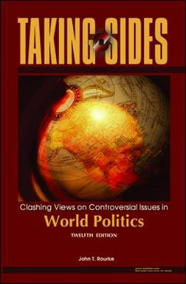 Taking Sides: World Politics: Clashing Views on Controversial Issues in World Politics - Rourke, John T