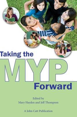 Taking the MYP Forward - Hayden, Mary (Editor), and Thompson, Jeff (Editor)