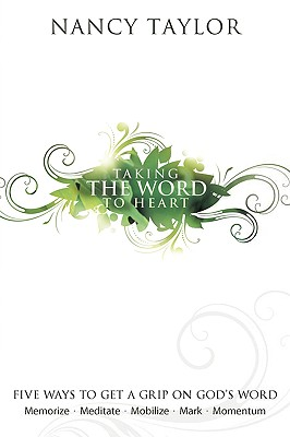 Taking the Word to Heart: Five Ways to Get a Grip on God's Word - Taylor, Nancy