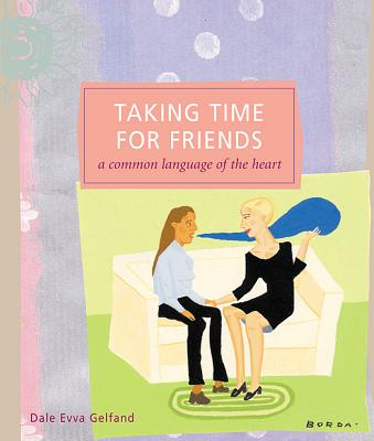 Taking Time for Friends: A Common Language of the Heart - Gelfand, Dale Evva