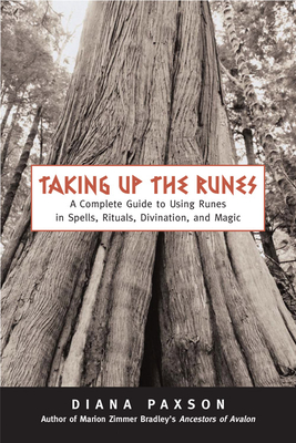 Taking Up the Runes: A Complete Guide to Using Runes in Spells, Rituals, Divination, and Magic - Paxson, Diana L