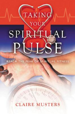 Taking Your Spiritual Pulse: Reach the Peak of Spiritual Fitness - Musters, Claire