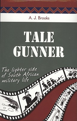 Tale Gunner: The Lighter Side of South African Military Life - Brooks, A. J.