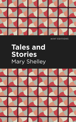 Tales and Stories - Shelley, Mary Wollstonecraft, and Editions, Mint (Contributions by)