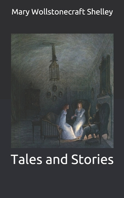 Tales and Stories - Shelley, Mary Wollstonecraft