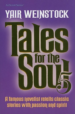Tales for the Soul, Volume 5: A Famous Novelist Retells Classic Stories with Passion and Spirit - Weinstock, Yair, and Lazewnik, Libby (Translated by)