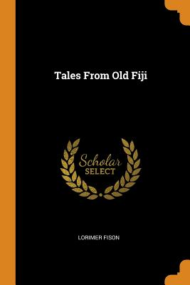 Tales from Old Fiji - Fison, Lorimer