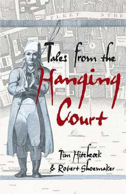 Tales from the Hanging Court - Hitchcock, Tim, and Shoemaker, Robert, and Shoemaker, Bob