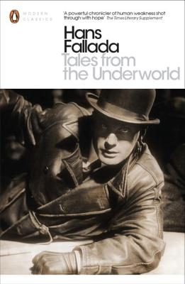 Tales from the Underworld: Selected Shorter Fiction - Fallada, Hans