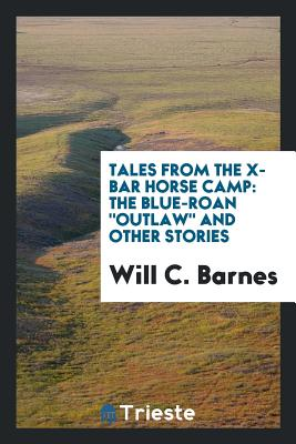 Tales from the X-Bar Horse Camp: The Blue-Roan Outlaw and Other Stories - Barnes, Will C