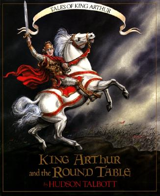 Tales of King Arthur: King Arthur and the Round Table - Talbott, Hudson