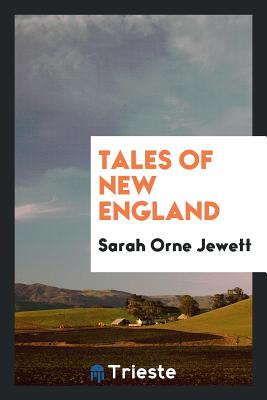 Tales of New England - Jewett, Sarah Orne