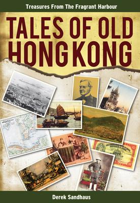 Tales of Old Hong Kong: Treasures from the Fragrant Harbour - Sandhaus, Derek
