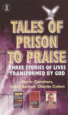 Tales of Prison to Praise: Three Stories of Lives Transformed by God - Carothers, Merlin R., and Barinov, Valeri, and Smith, Bonny