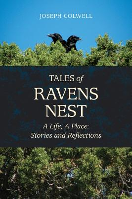 Tales of Ravens Nest: A Life, a Place: Stories and Reflections - Colwell, Joseph, and Colwell, Katherine (Photographer), and King, Constance (Designer)