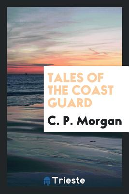 Tales of the Coast Guard - Morgan, C P