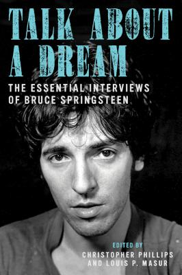 Talk about a Dream: The Essential Interviews of Bruce Springsteen - Phillips, Christopher, PhD (Editor)