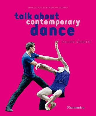 Talk About Contemporary Dance - Noisette, Philippe