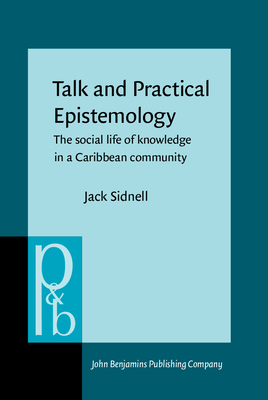 Talk and Practical Epistemology: The Social Life of Knowledge in a Caribbean Community - Sidnell, Jack