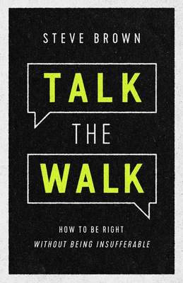 Talk the Walk: How to Be Right Without Being Insufferable - Brown, Steve, and Key Life