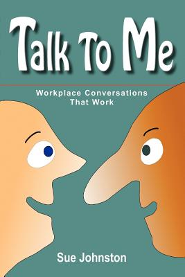 Talk to Me: Workplace Conversations That Work - Johnston, Sue