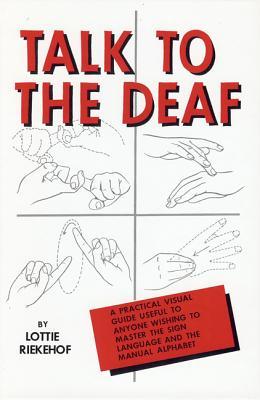 Talk to the Deaf - Riekehof, Lottie L, M.A., Ph.D.
