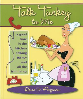 Talk Turkey to Me: A Good Time in the Kitchen Talking Turkey and All the Trimmings - Ferguson, Renee S