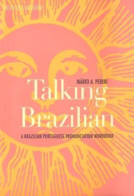 Talking Brazilian: A Brazilian Portuguese Pronunciation Workbook - Perini, Mario A