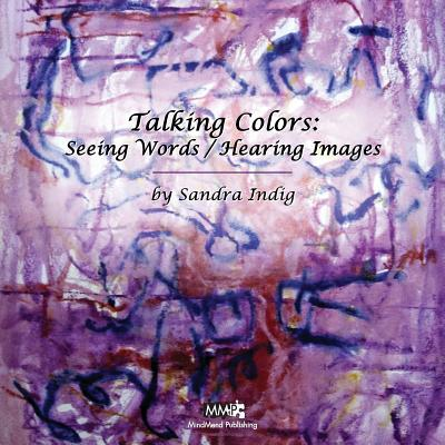 Talking Colors: Seeing Words/Hearing Images - Indig, Sandra