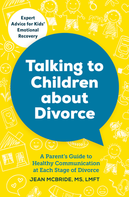 Talking to Children about Divorce: A Parent's Guide to Healthy Communication at Each Stage of Divorce - McBride, Jean