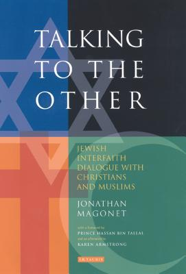 Talking to the Other: Jewish Interfaith Dialogue with Christians and Muslims - Magonet, Jonathan, Rabbi, PhD
