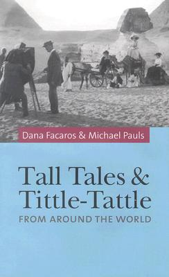 Tall Tales and Tittle-Tattle: From Around the World - Facaros, Dana, and Pauls, Michael