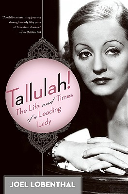 Tallulah!: The Life and Times of a Leading Lady - Lobenthal, Joel