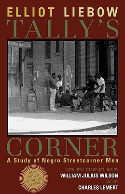Tally's Corner: A Study of Negro Streetcorner Men - Liebow, Elliot, and Lemert, Charles, Prof., and Lemert, Charles (Foreword by)