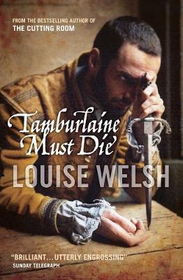 Tamburlaine Must Die. Louise Welsh - Welsh, Louise