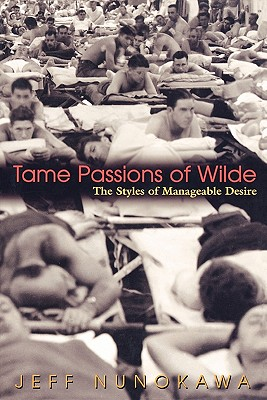 Tame Passions of Wilde: The Styles of Manageable Desire - Nunokawa, Jeff