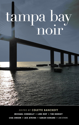 Tampa Bay Noir - Bancroft, Colette (Editor), and Atkins, Ace (Contributions by), and Brown, Karen (Contributions by)