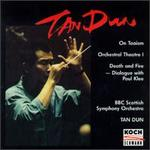 Tan Dun: On Taoism; Orchestral Theatre I; Death and Fire