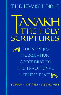 Tanakh-TK: The Holy Scriptures, the New JPS Translation According to the Traditional Hebrew Text - Jewish Publication Society Inc (Editor)